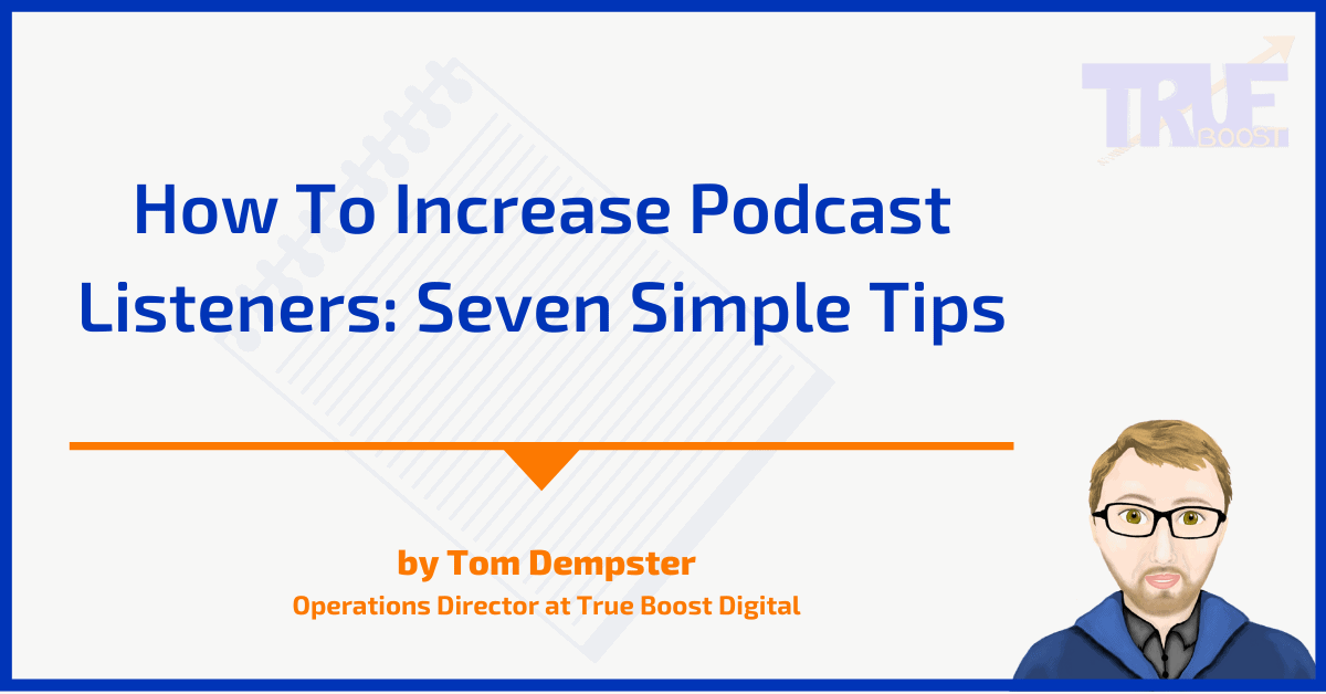 How To Increase Podcast Listeners - Seven Simple Tips