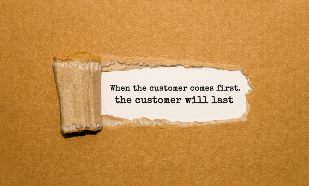 when the customer comes first the customer will come last saying