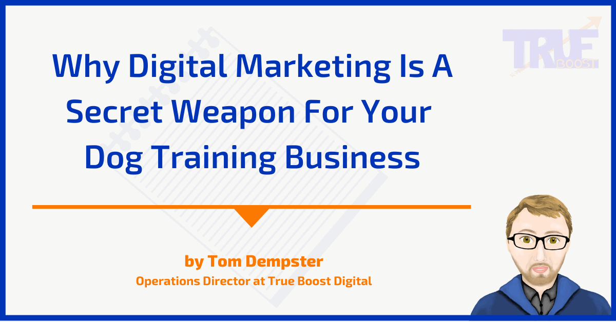 Why Digital Marketing Is A Secret Weapon For Your Dog Training Business