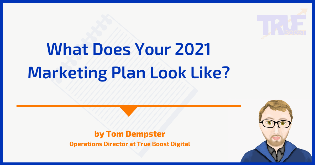 What Does Your 2021 Marketing Plan Look Like